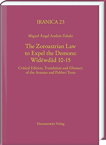 The Zoroastrian Law to Expel the Demons: Wīdēwdād 10-15: Critical Edition, Translation and Glossary of the Avestan and Pahlavi Texts (Iranica, Band 23)