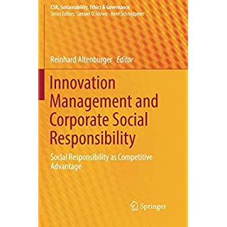 Innovation Management and Corporate Social Responsibility: Social Responsibility as Competitive Advantage (CSR, Sustainability, Ethics & Governance)