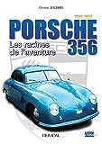 Porsche 356 - Les Racines De L'aventure