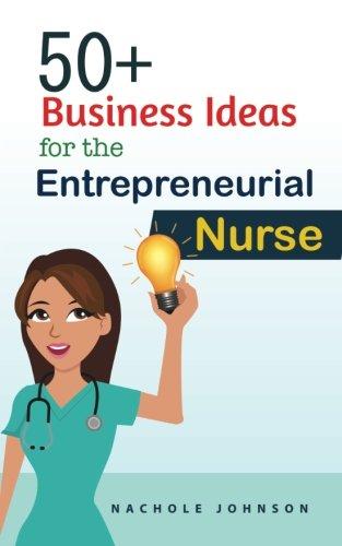 50+ Business Ideas For The Entrepreneurial Nurse