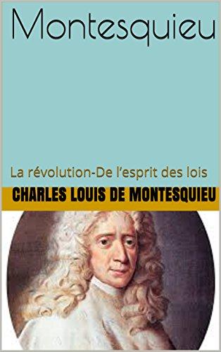 Montesquieu: La révolution-De l'esprit des lois por Charles Louis De Montesquieu