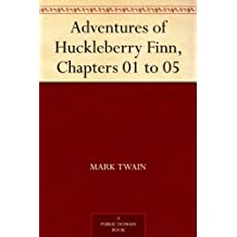 Adventures of Huckleberry Finn, Chapters 01 to 05 (English Edition)