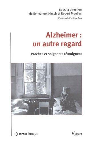 Alzheimer : un autre regard : Proches et soignants témoignent