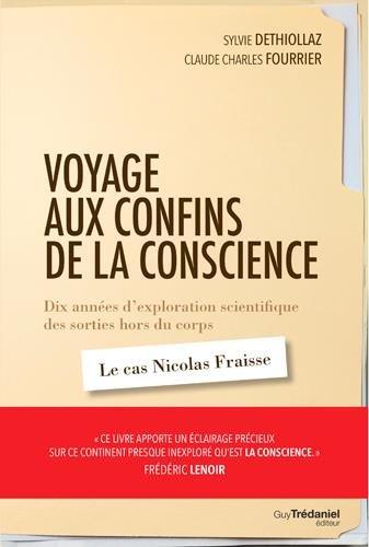 Voyage aux confins de la conscience : Dix années d'exploration scientifique des sorties hors du corps : le cas Nicolas Fraisse par Sylvie Déthiollaz