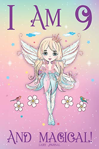 Fairy Journal I am 9 and Magical: Happy 9th Birthday Journal for 9 Year Old Girls, Fairy Birthday Notebook for 9 Year Old Girl, Story Space ... for Kids and Anniversary Gift Ideas for Her