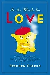 In the Merde for Love by Stephen Clarke (2006-05-02)