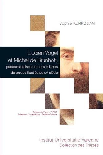 Lucin Vogel et Michel de Brunhoff, parcours croisés de deux éditeurs de presse illustrée au XXe siècle : tome 92