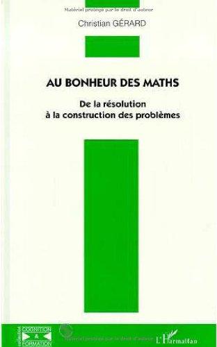 Au bonheur des maths : de la résolution à la construction des problèmes