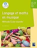 Langage et maths en musique - Méthode École chantée - GS-CP-CE1 (+ CD Rom)...