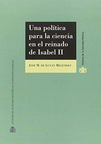 Una política para la ciencia en el reinado de Isabel II: La contribución de José María de Luxán y su relación con el mapa geológico de España (Historia de la Sociedad Política)