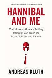 Hannibal and Me: What History's Greatest Military Strategist Can Teach Us About Success and Failu re by Andreas Kluth (2013-02-05)