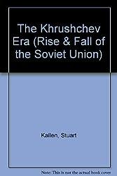 The Khrushchev Era (Rise & Fall of the Soviet Union)