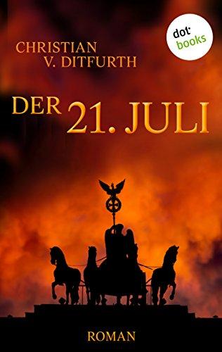 Buchseite und Rezensionen zu 'Der 21. Juli: Roman' von Christian V. Ditfurth