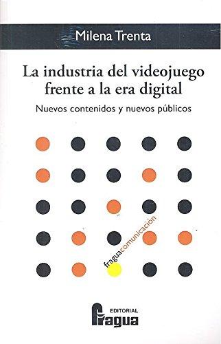 La industria del videojuego frente a la era digital. Nuevos contenidos y nuevos públicos (Fragua Comunicación)