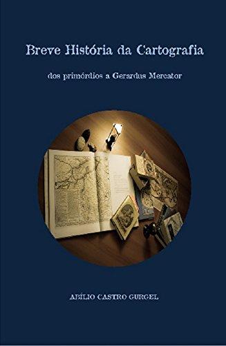 Breve História da Cartografia: dos primórdios a Gerardus Mercator (Portuguese Edition) por Abílio Castro Gurgel