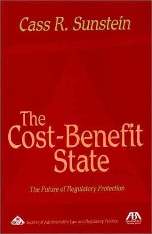 The Cost-Benefit State: The Future of Regulatory Protection by Sunstein, Cass R. (2003) Paperback