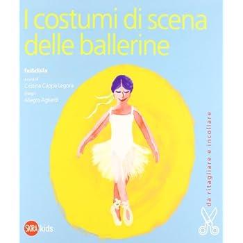 I Costumi Di Scena Delle Ballerine. Ediz. Illustrata