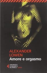 Amore e orgasmo by Alexander Lowen (2013-01-01)
