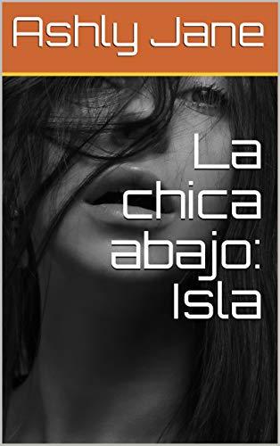 Couverture du livre La chica abajo: Isla