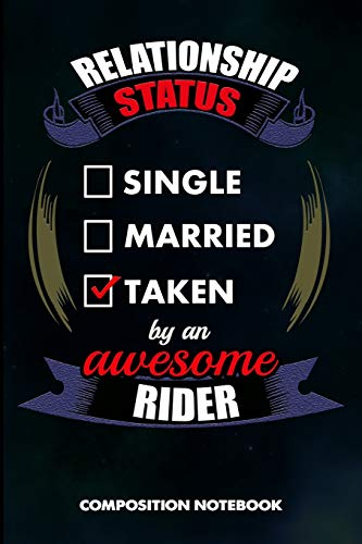 Relationship Status Single Married Taken by an Awesome Rider: Composition Notebook, Birthday Journal Gift for Dirt bike, Horse and Motocross Riding Lovers to write on -