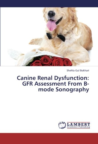Canine Renal Dysfunction: Gfr Assessment from B-Mode Sonography por Bokhari Shehla Gul