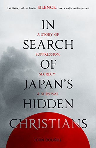 In Search of Japan's Hidden Christians: A Story of Suppression, Secrecy and Survival por John Dougill