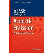 Acoustic Emission: Methodology and Application (Foundations of Engineering Mechanics)