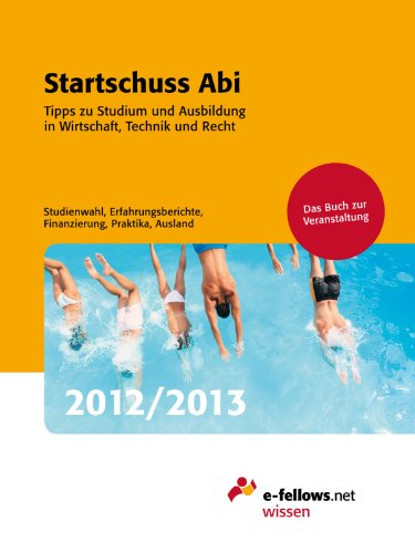 Startschuss Abi 2012/2013: Tipps zu Studium und Ausbildung in Wirtschaft, Technik und Recht (e-fellows.net-Wissen)