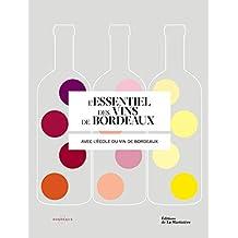 L'Essentiel des vins de Bordeaux. avec l'école du vin de Bordeaux
