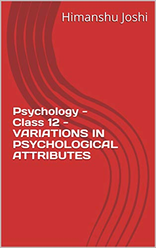 Psychology - Class 12 - VARIATIONS IN PSYCHOLOGICAL ATTRIBUTES (English Edition)
