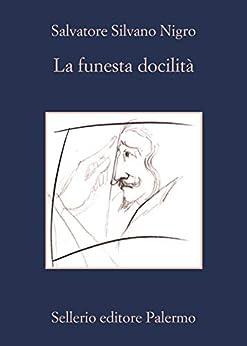 La funesta docilità: Manzoni, l'arte in parola, l'arte in figura di [Nigro, Salvatore Silvano]