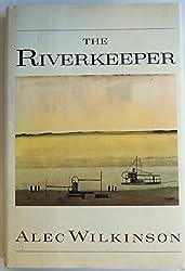 The Riverkeeper by Alec Wilkinson (1991-08-06)
