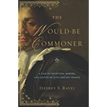 The Would-Be Commoner: A Tale of Deception, Murder, and Justice in Seventeenth-Century France
