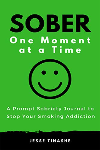 Sober One Moment at a Time: A Prompt Sobriety Journal to Stop Your Smoking Addiction (English Edition)