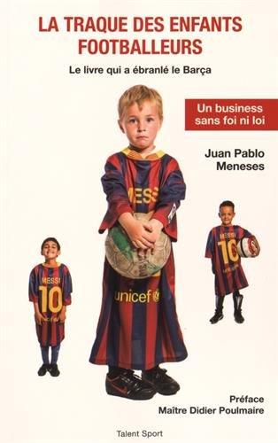 La traque des enfants footballeurs : Le livre qui a ébranlé le Barça