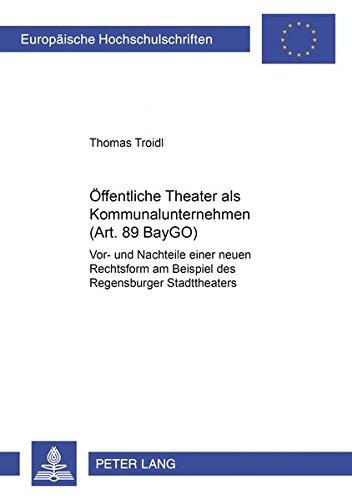 Öffentliche Theater als Kommunalunternehmen (Art. 89 BayGO): Vor- und Nachteile einer neuen Rechtsform am Beispiel des Regensburger Stadttheaters ... Universitaires Européennes, Band 4029
