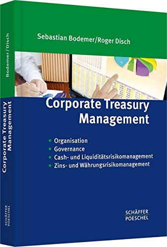 Corporate Treasury Management: Organisation, Governance, Cash- & Liquiditätsrisikomanagement, Zins- und Währungsrisikomanagement