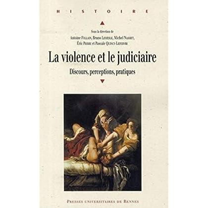 La violence et le judiciaire du Moyen Age à nos jours : Discours, perceptions, pratiques
