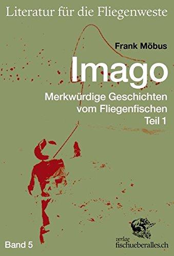 Imago: Merkwürdige Geschichten vom Fliegenfischen Band 1 (Literatur für die Fliegenweste)
