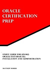 Study Guide for 1Z0-062: Oracle Database 12c: Installation and Administration: Oracle Certification Prep by Matthew Morris (2014-03-10)