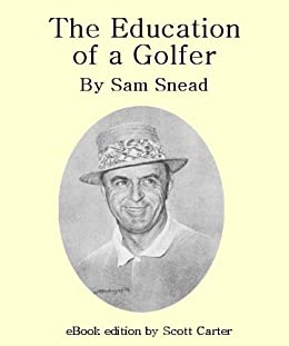 The Education of a Golfer by [Snead, Sam, Scott Carter]