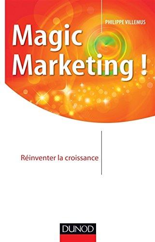 Magic marketing !: Réinventer la croissance