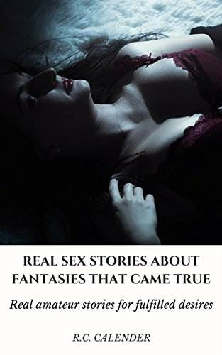 Real Sex Amateur (Real sex stories about fantasies that came true : Real amateur stories for fulfilled desires (  Sexual fantasies many men want fulfilled  Book 2) (English Edition))