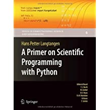 A Primer on Scientific Programming with Python (Texts in Computational Science and Engineering) by Hans Petter Langtangen (2009-09-10)