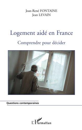 Logement Aide en France Comprendre pour Decider par Jean-René Fontaine