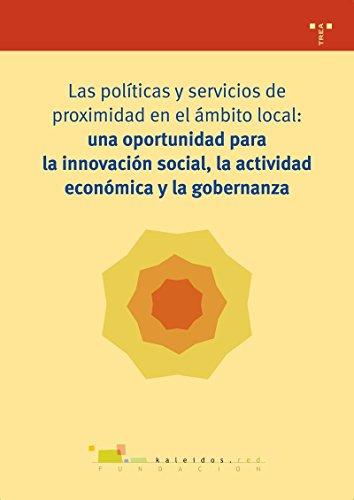 Las Políticas Y Servicios De Proximidad En El Ámbito Local: Una Oportunidad Oportunidad Para La Innovación Social, La Actividad Económica Y La Gobernanza (Biblioteconomía y Administración Cultural)