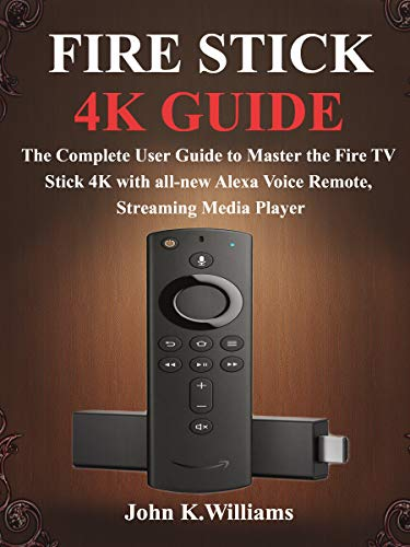 Compare Fire Stick 4k: The Complete User Guide to Master the Fire TV