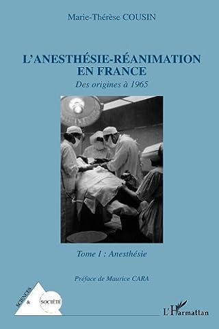 Marie Therese De France - L'anesthésie-Réanimation en France : Tome 1 :