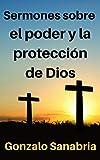 Sermones sobre el poder y la protección de Dios: Mensajes que animan y fortalecen al cristiano
