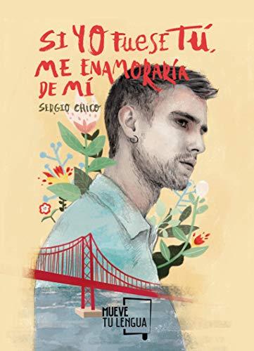 Si yo fuese tú, me enamoraría de mí (Prosa poética) por Sergio Chico